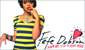"Fefe Dobson ""Don't Let It Go To Your Head"""
